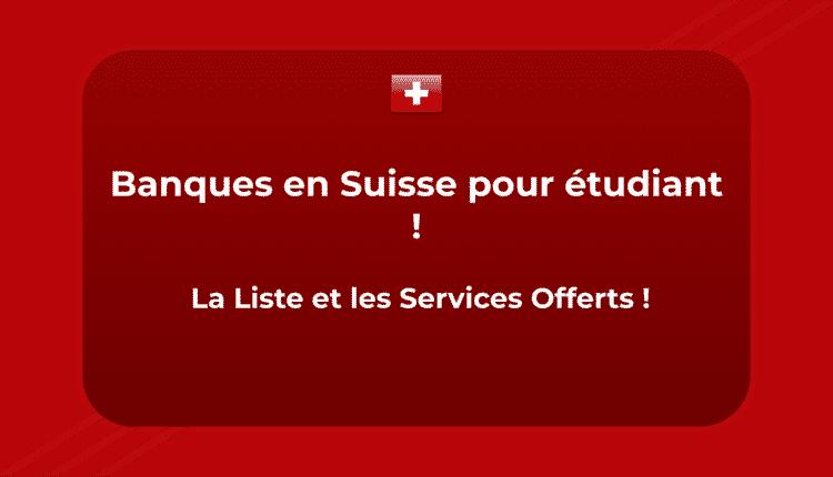 Banques en Suisse pour étudiant ! La Liste et les Services Offerts !