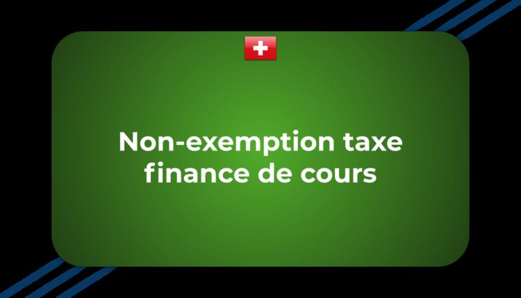 Non-exemption taxe finance de cours